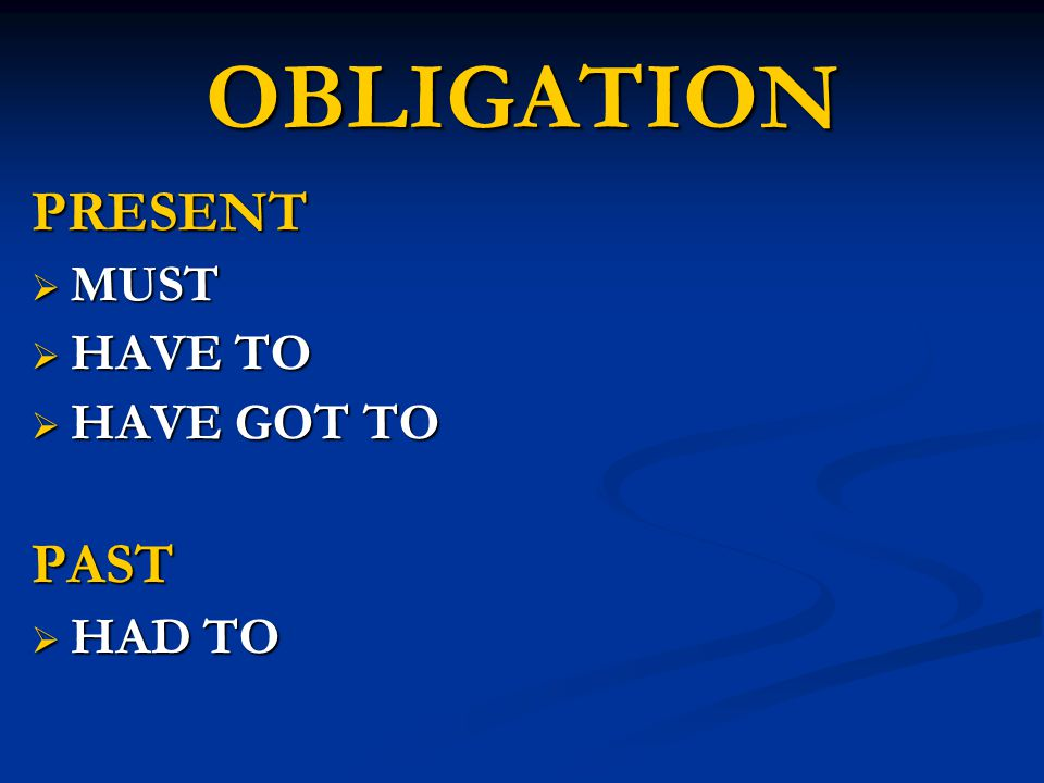 OBLIGATION PRESENT MUST HAVE TO HAVE GOT TO PAST HAD TO