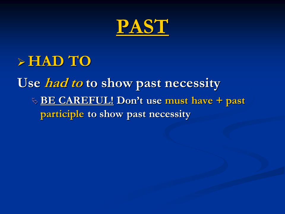 PAST HAD TO Use had to to show past necessity
