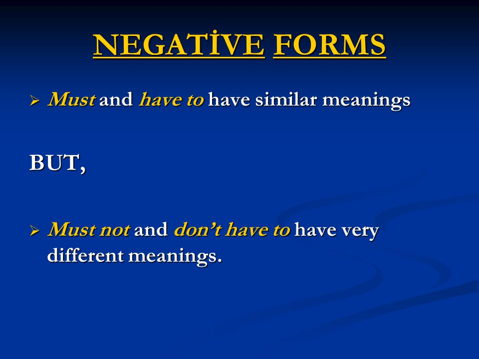 NEGATİVE FORMS BUT, Must and have to have similar meanings