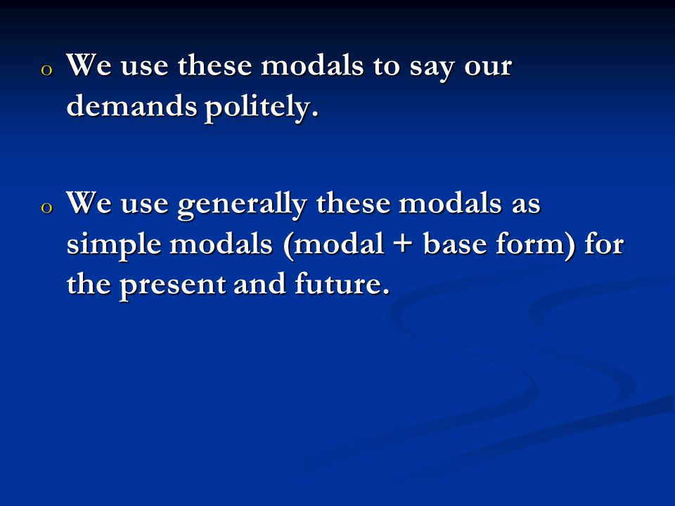 We use these modals to say our demands politely.