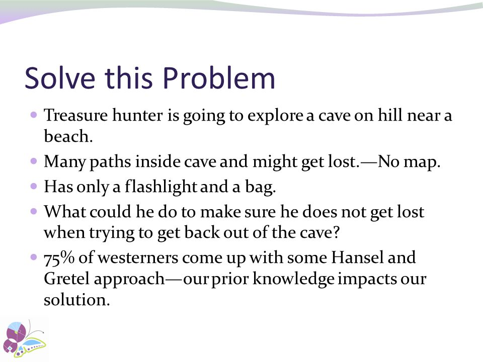 Solve this Problem Treasure hunter is going to explore a cave on hill near a beach. Many paths inside cave and might get lost.—No map.