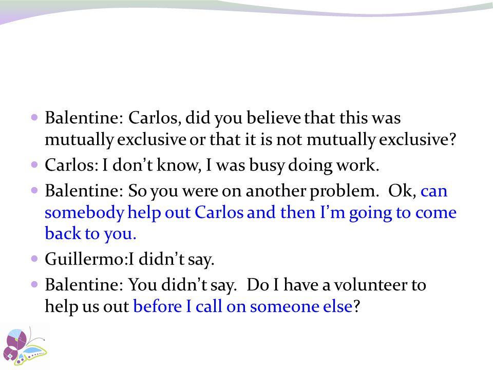 Balentine: Carlos, did you believe that this was mutually exclusive or that it is not mutually exclusive