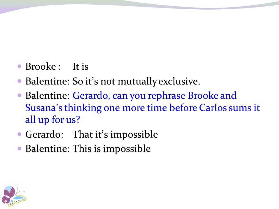 Brooke : It is Balentine: So it's not mutually exclusive.