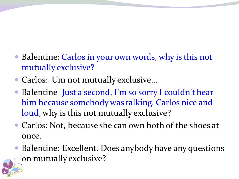 Balentine: Carlos in your own words, why is this not mutually exclusive