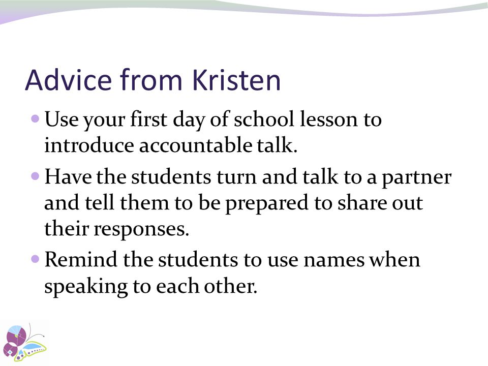 Advice from Kristen Use your first day of school lesson to introduce accountable talk.