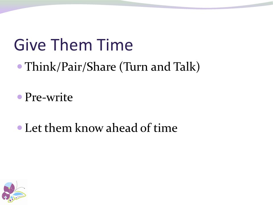 Give Them Time Think/Pair/Share (Turn and Talk) Pre-write