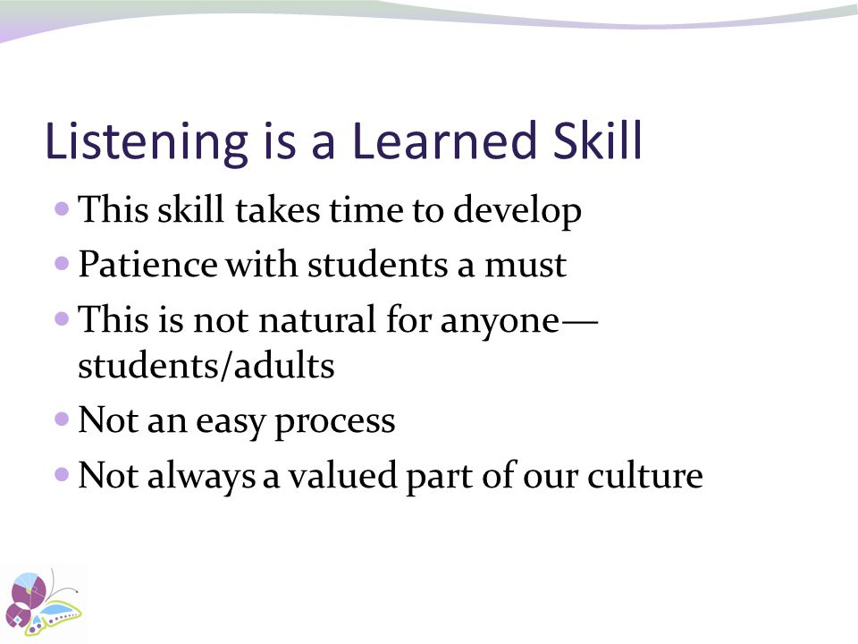 Listening is a Learned Skill