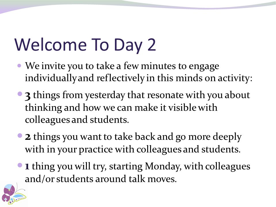 Welcome To Day 2 We invite you to take a few minutes to engage individually and reflectively in this minds on activity: