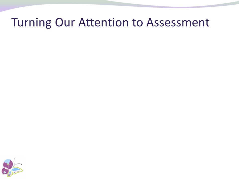 Turning Our Attention to Assessment
