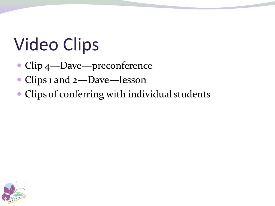 Video Clips Clip 4—Dave—preconference Clips 1 and 2—Dave—lesson