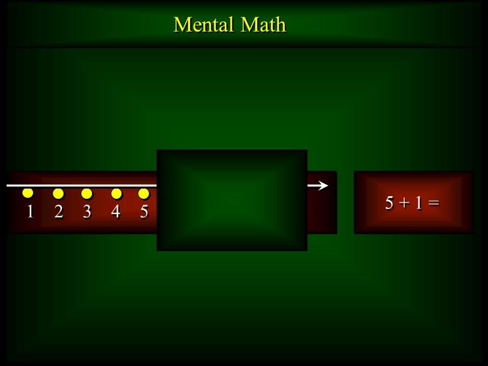 Mental Math 5 + 1 = 1 2 3 4 5 6 7 8 9 10