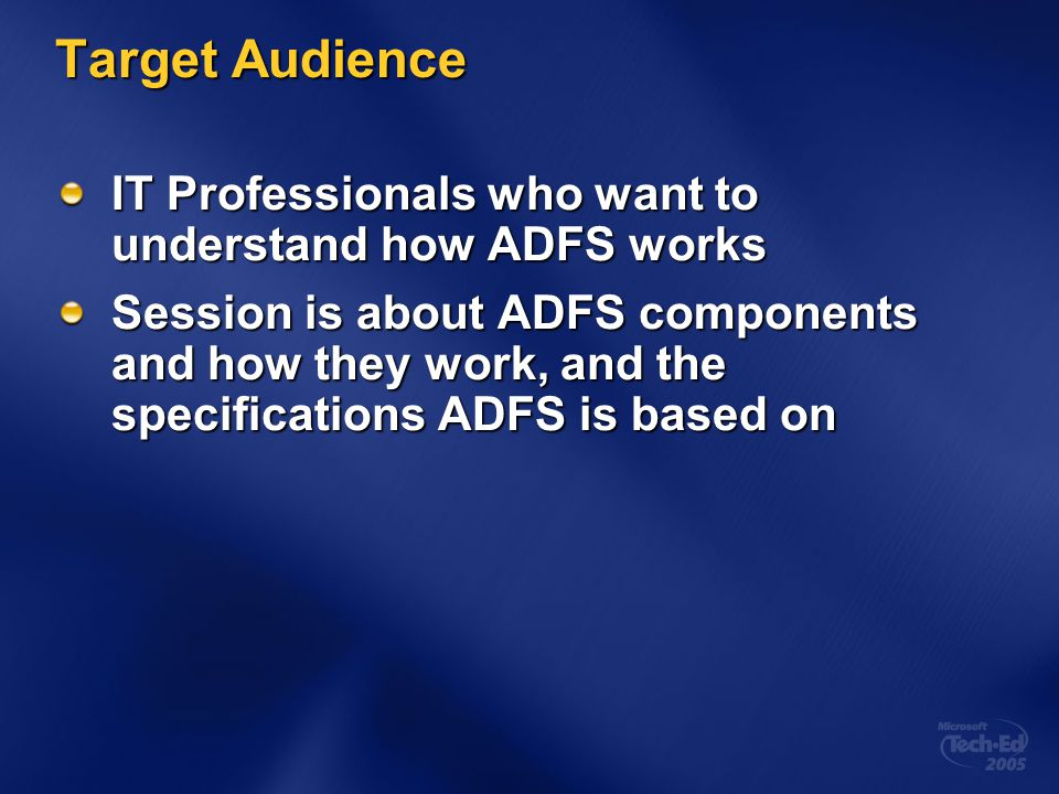 Target Audience IT Professionals who want to understand how ADFS works