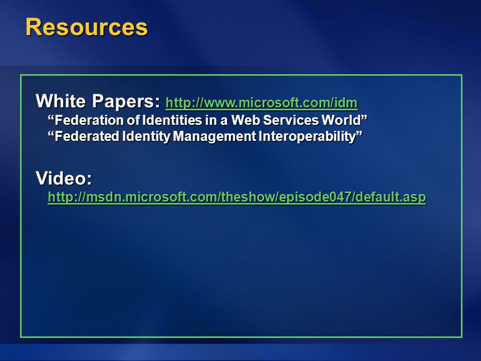 Resources White Papers: http://www.microsoft.com/idm