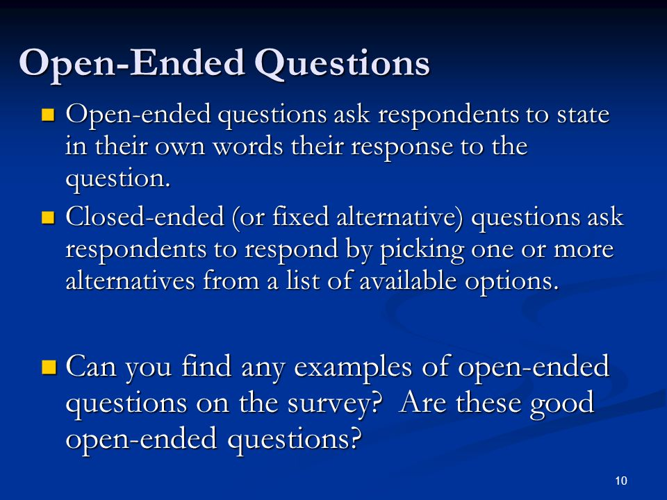 Open-Ended Questions Open-ended questions ask respondents to state in their own words their response to the question.