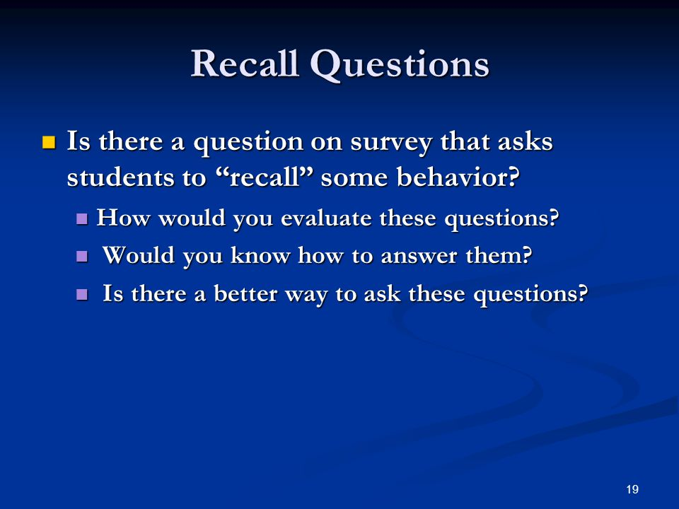 Recall Questions Is there a question on survey that asks students to recall some behavior How would you evaluate these questions