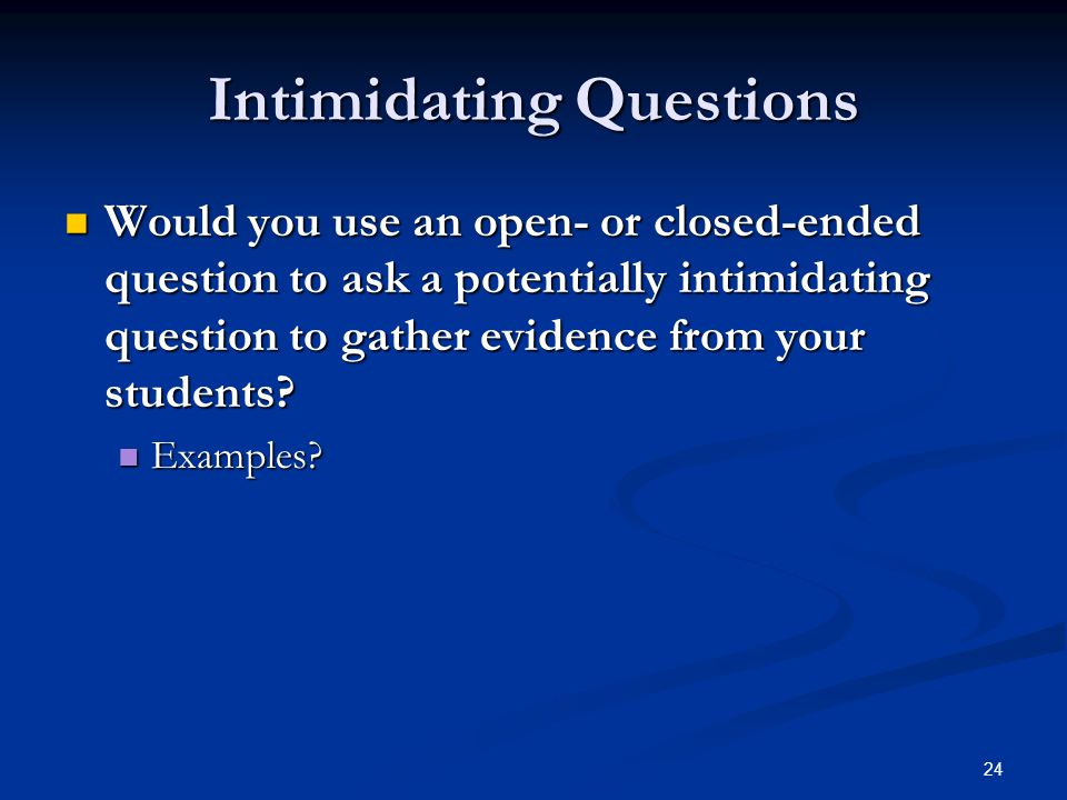 Intimidating Questions