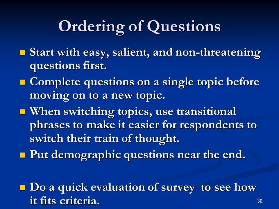 Ordering of Questions Start with easy, salient, and non-threatening questions first.