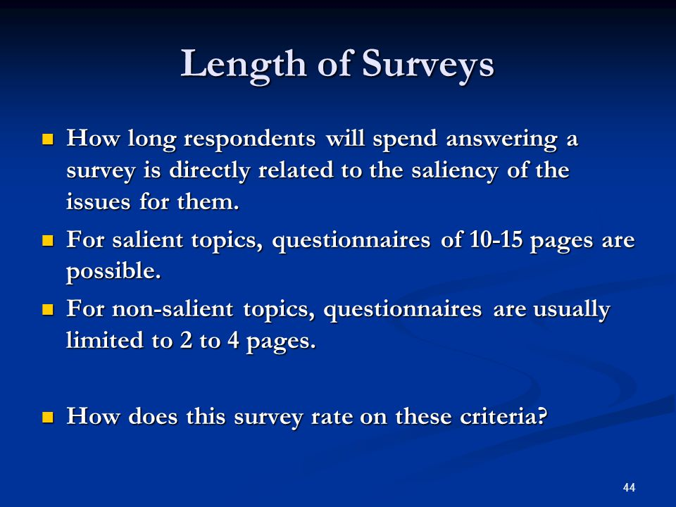 Length of Surveys How long respondents will spend answering a survey is directly related to the saliency of the issues for them.