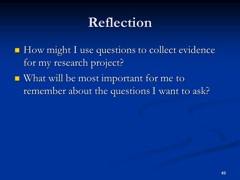 Reflection How might I use questions to collect evidence for my research project