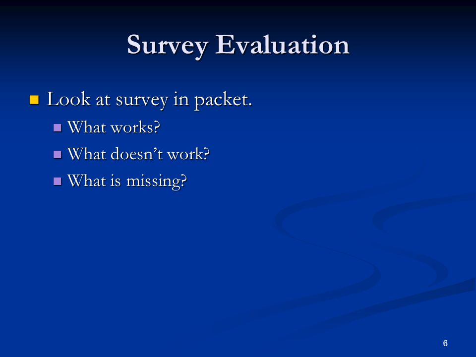Survey Evaluation Look at survey in packet. What works