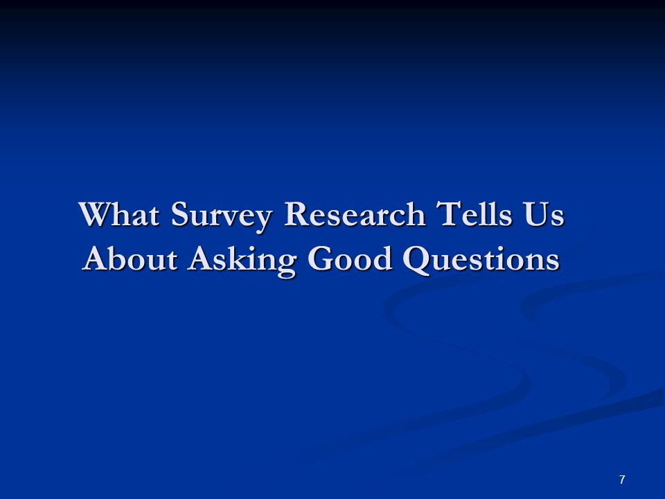What Survey Research Tells Us About Asking Good Questions