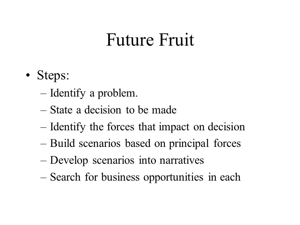 Future Fruit Steps: Identify a problem. State a decision to be made