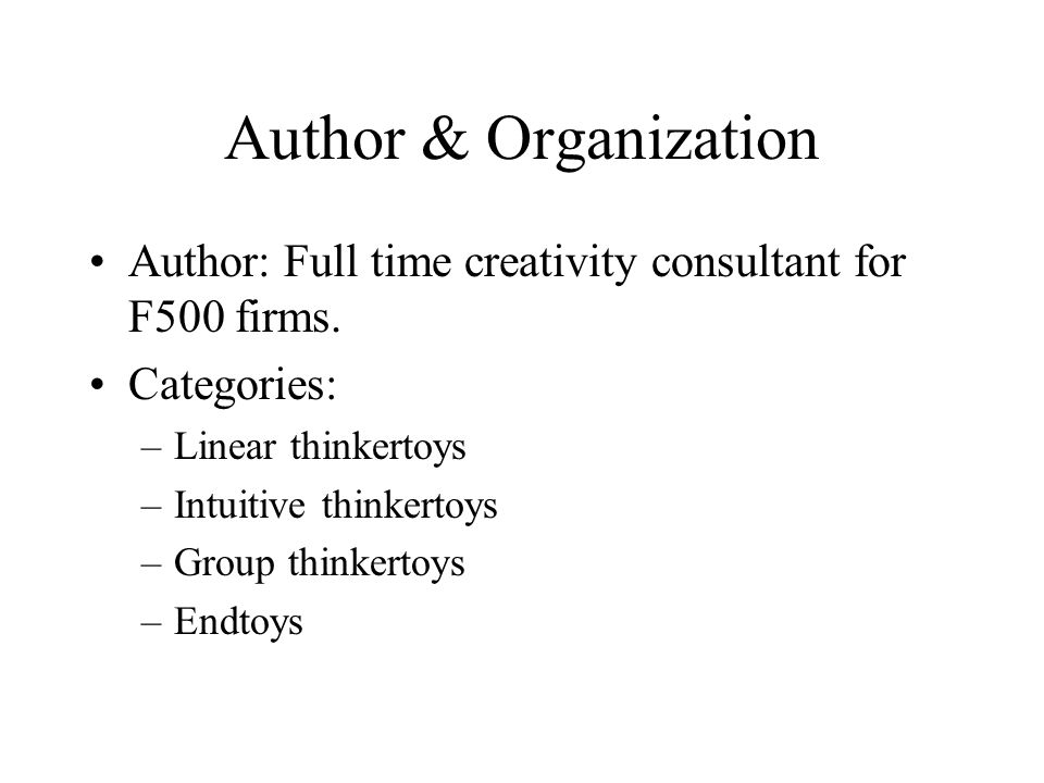 Author & Organization Author: Full time creativity consultant for F500 firms. Categories: Linear thinkertoys.