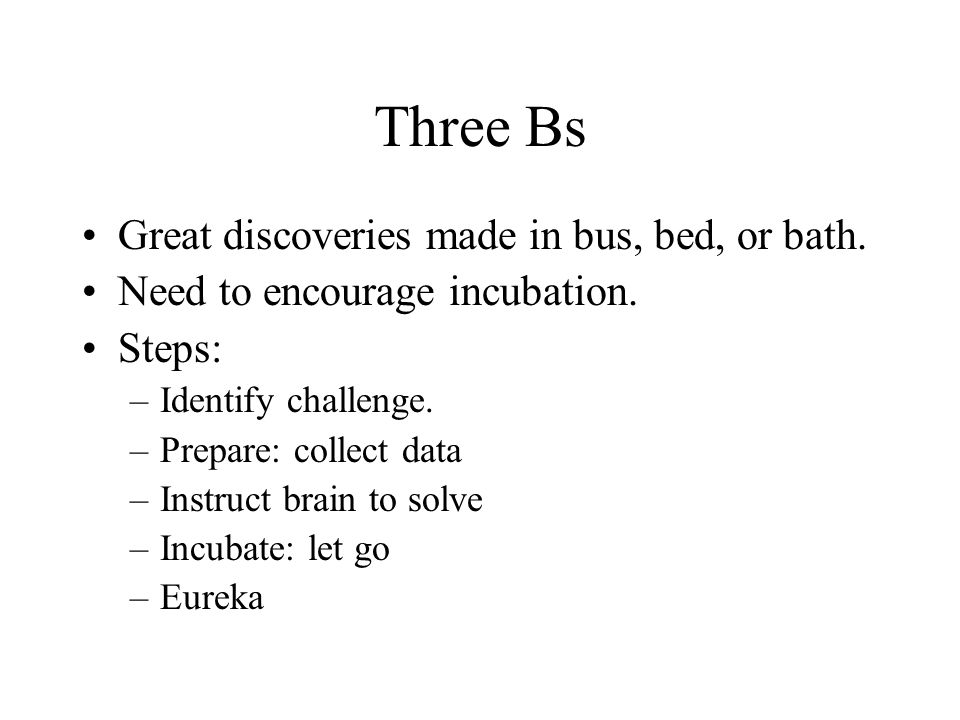 Three Bs Great discoveries made in bus, bed, or bath.