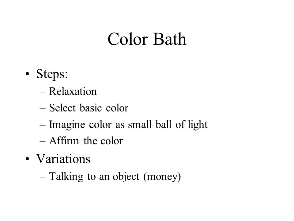 Color Bath Steps: Variations Relaxation Select basic color