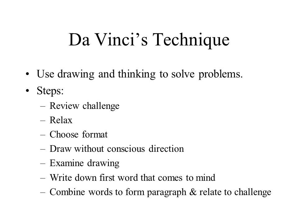 Da Vinci's Technique Use drawing and thinking to solve problems.