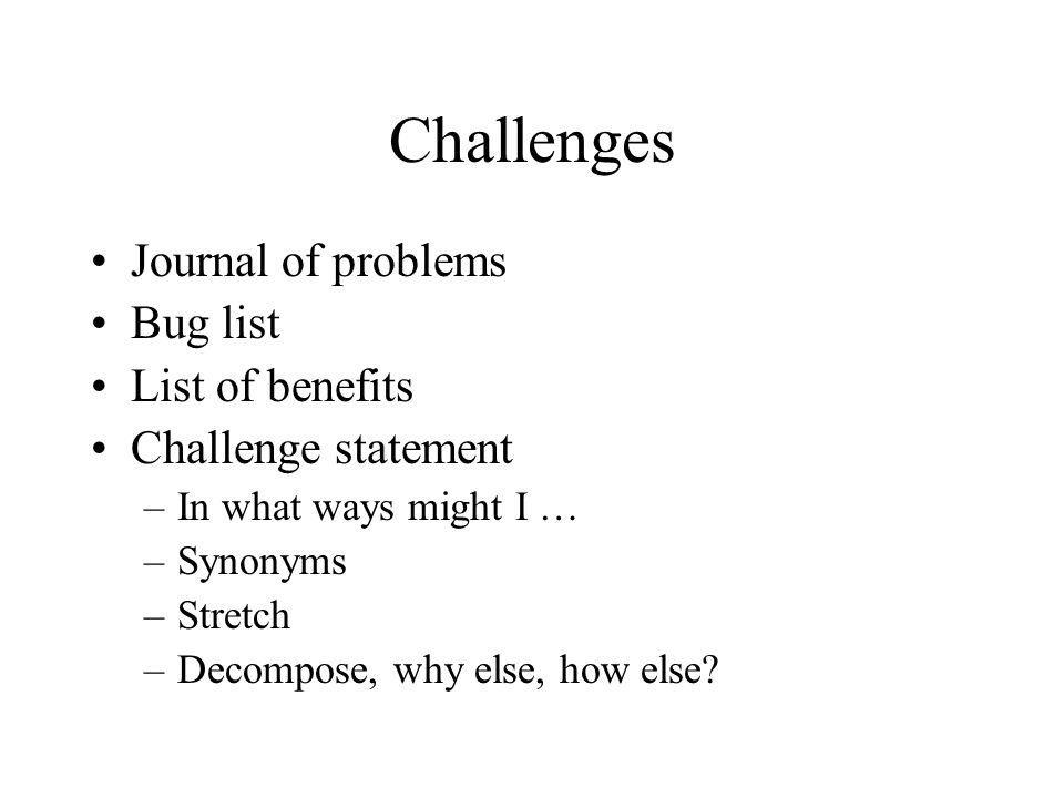 Challenges Journal of problems Bug list List of benefits