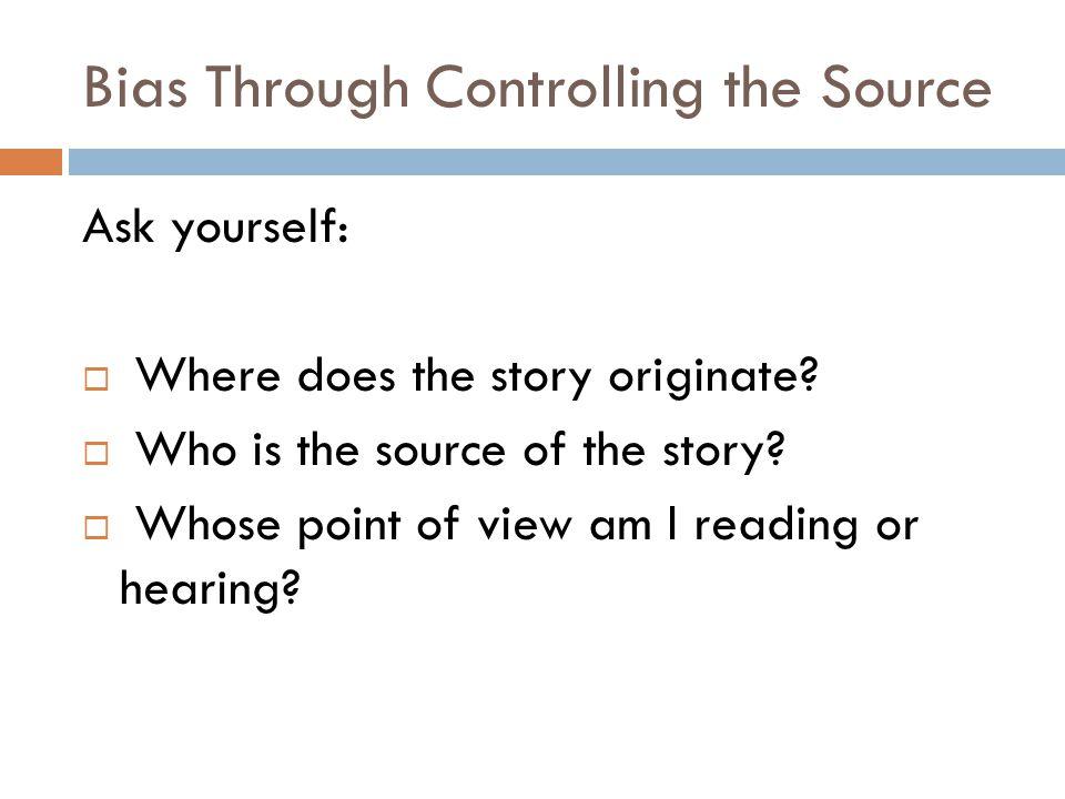 Bias Through Controlling the Source