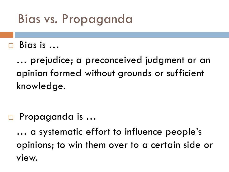Bias vs. Propaganda Bias is …