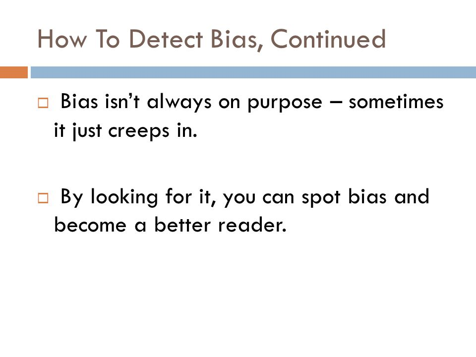 How To Detect Bias, Continued