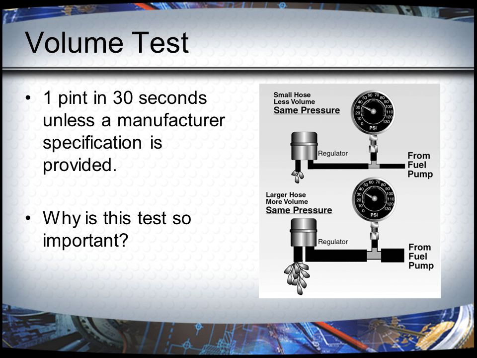 Volume Test 1 pint in 30 seconds unless a manufacturer specification is provided.
