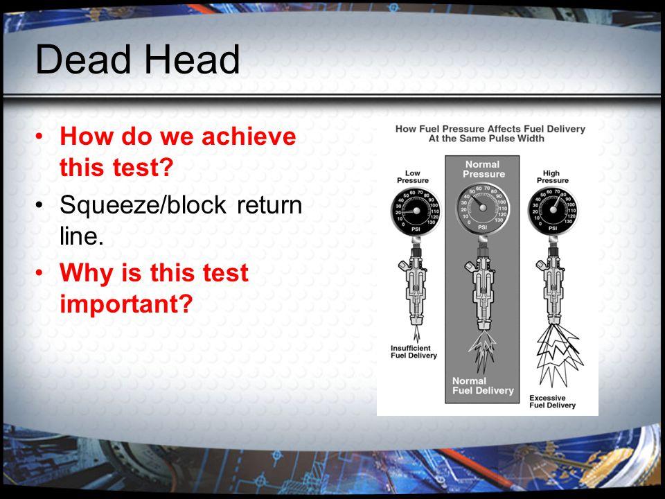 Dead Head How do we achieve this test Squeeze/block return line.