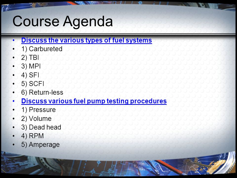 Course Agenda Discuss the various types of fuel systems 1) Carbureted