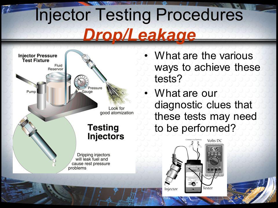 Injector Testing Procedures Drop/Leakage