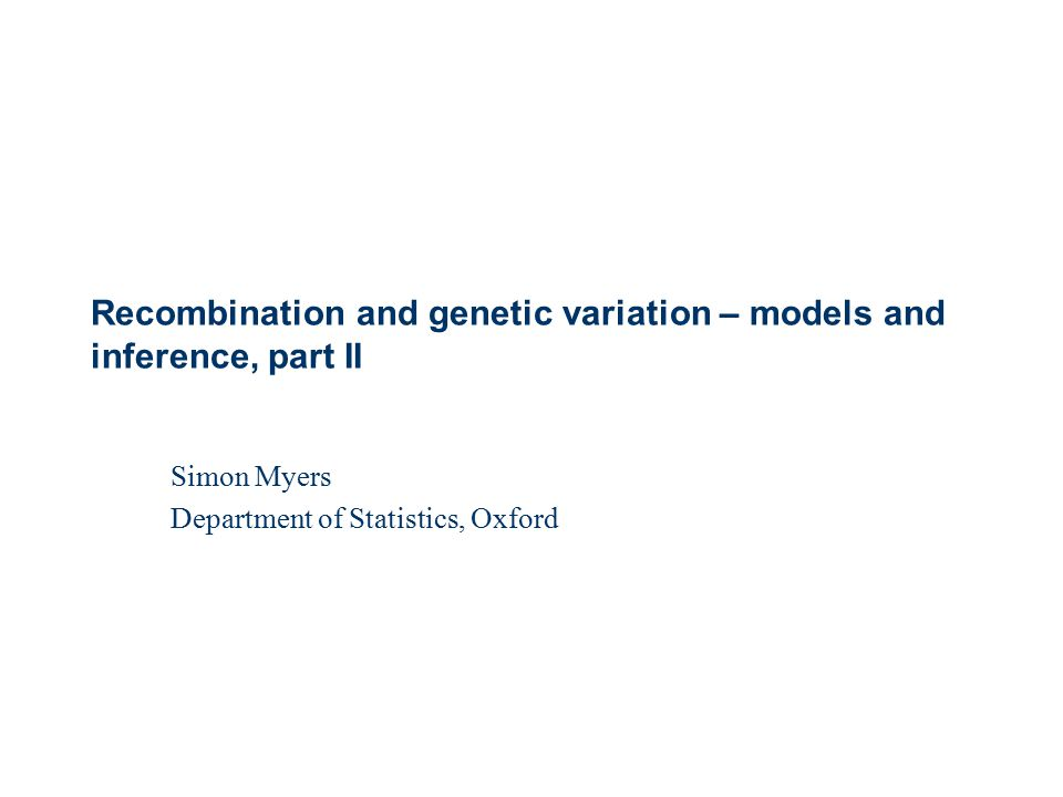 Recombination and genetic variation – models and inference, part II