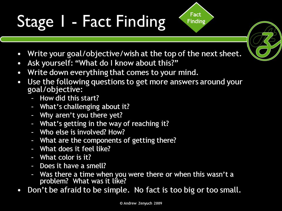 Fact Finding. Stage 1 - Fact Finding. Write your goal/objective/wish at the top of the next sheet.
