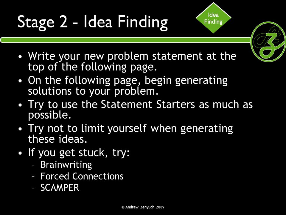 Idea Finding. Stage 2 - Idea Finding. Write your new problem statement at the top of the following page.