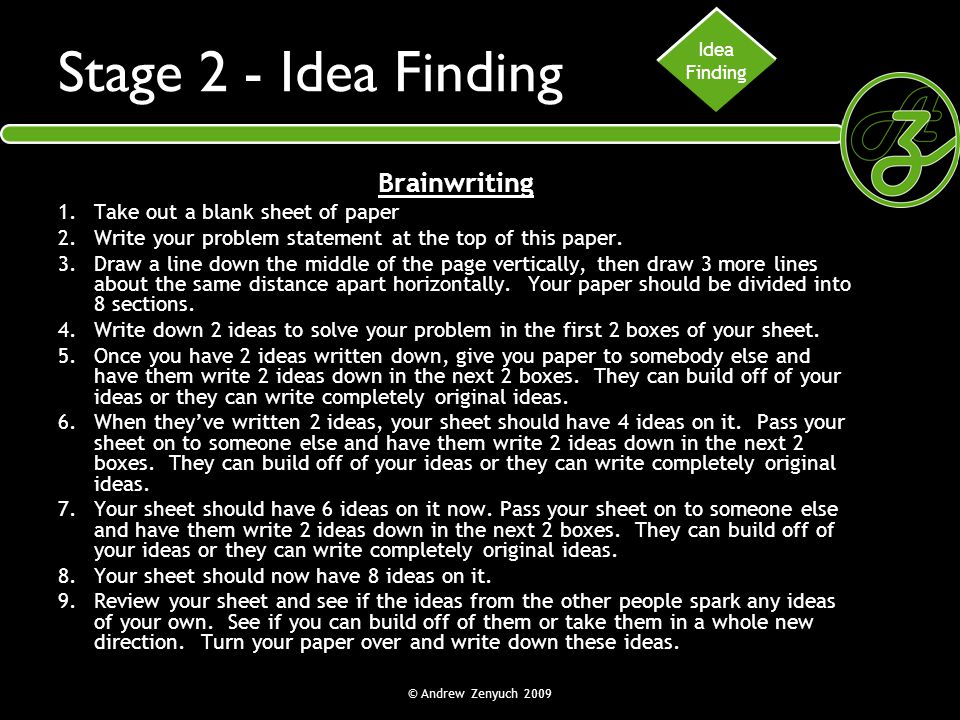 Stage 2 - Idea Finding Brainwriting Take out a blank sheet of paper
