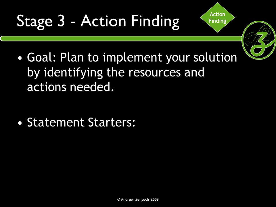 Action Finding. Stage 3 - Action Finding. Goal: Plan to implement your solution by identifying the resources and actions needed.
