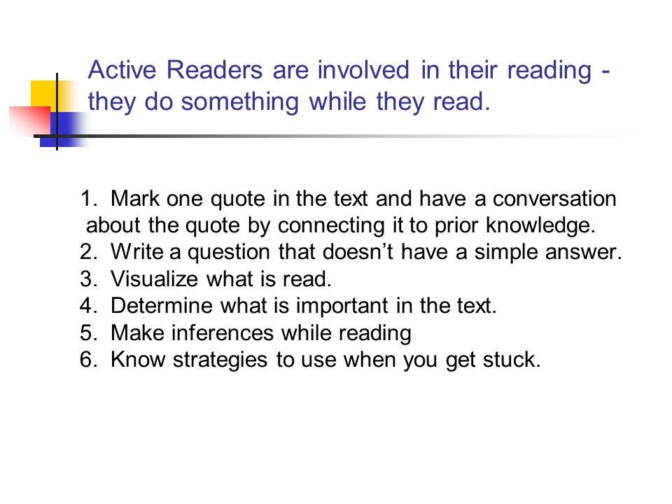 Active Readers are involved in their reading - they do something while they read.