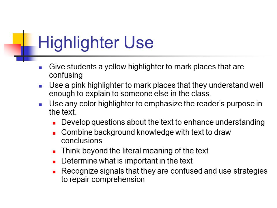 Highlighter Use Give students a yellow highlighter to mark places that are confusing.