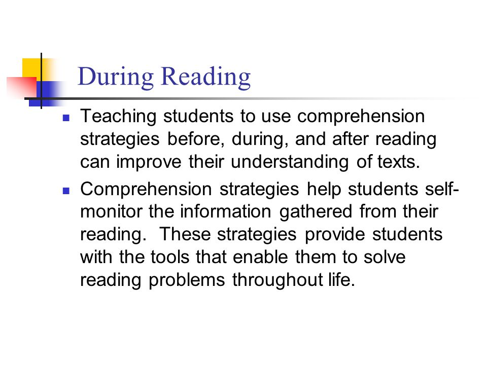 During Reading Teaching students to use comprehension strategies before, during, and after reading can improve their understanding of texts.