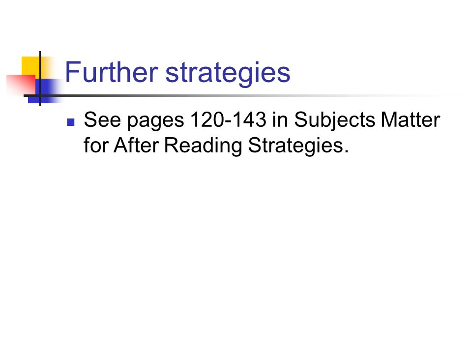 Further strategies See pages 120-143 in Subjects Matter for After Reading Strategies.