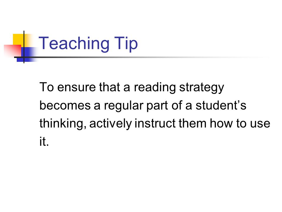 Teaching Tip To ensure that a reading strategy