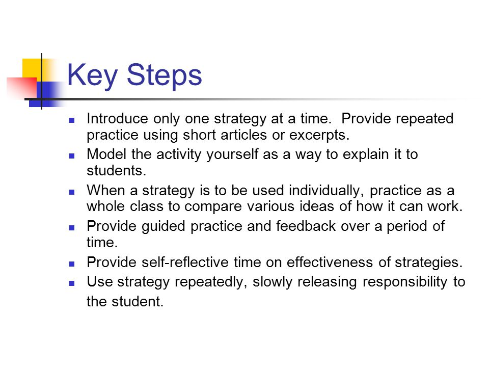 Key Steps Introduce only one strategy at a time. Provide repeated practice using short articles or excerpts.