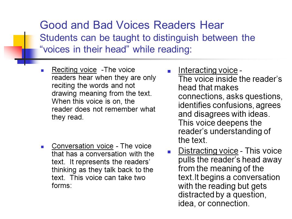 Good and Bad Voices Readers Hear Students can be taught to distinguish between the voices in their head while reading: